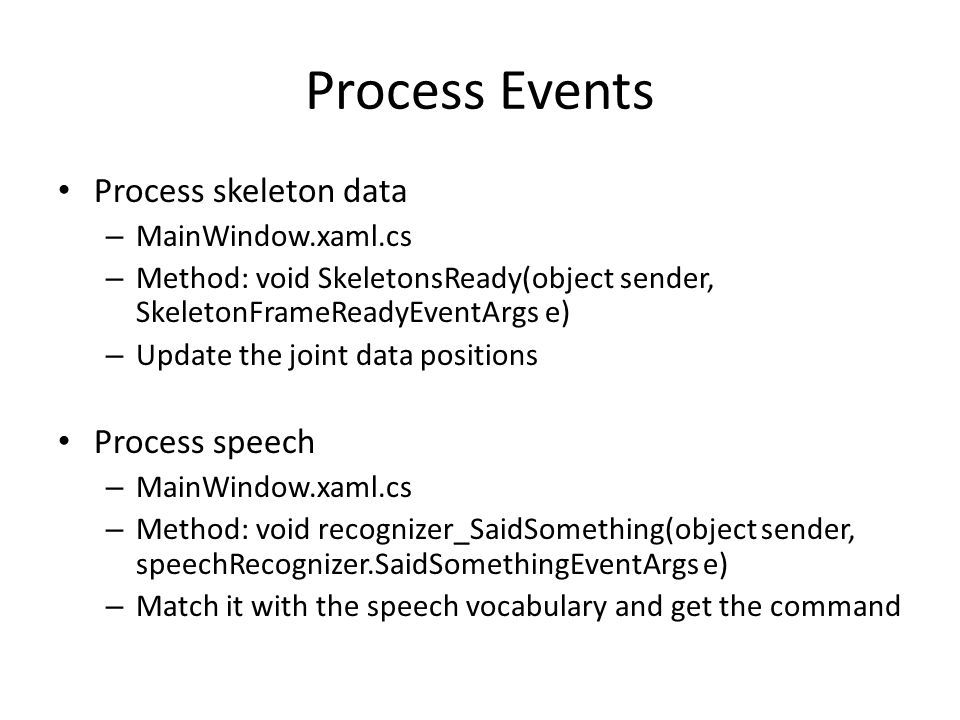 Process Events Process skeleton data – MainWindow.xaml.cs – Method: void SkeletonsReady(object sender, SkeletonFrameReadyEventArgs e) – Update the joi