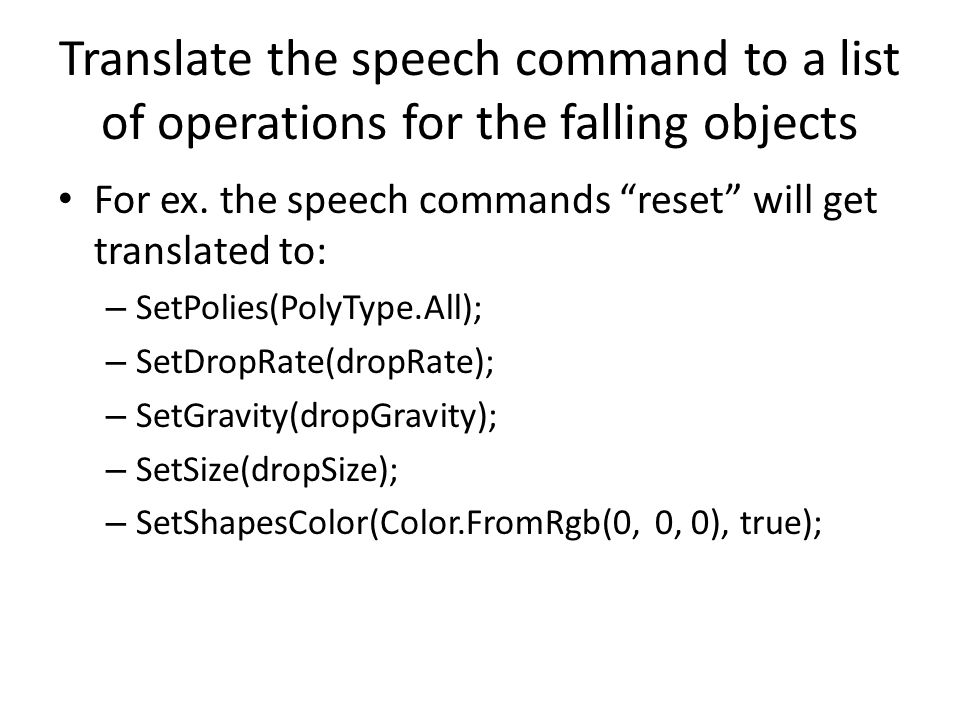 "Translate the speech command to a list of operations for the falling objects For ex. the speech commands ""reset"" will get translated to: – SetPolies(P"