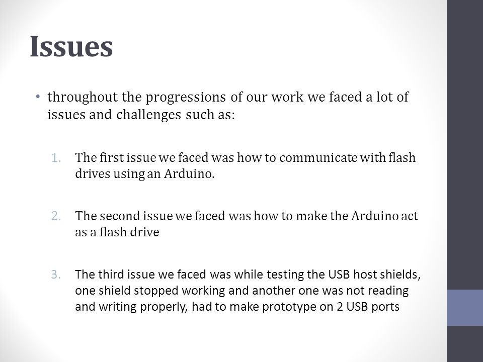Issues throughout the progressions of our work we faced a lot of issues and challenges such as: 1.The first issue we faced was how to communicate with flash drives using an Arduino.