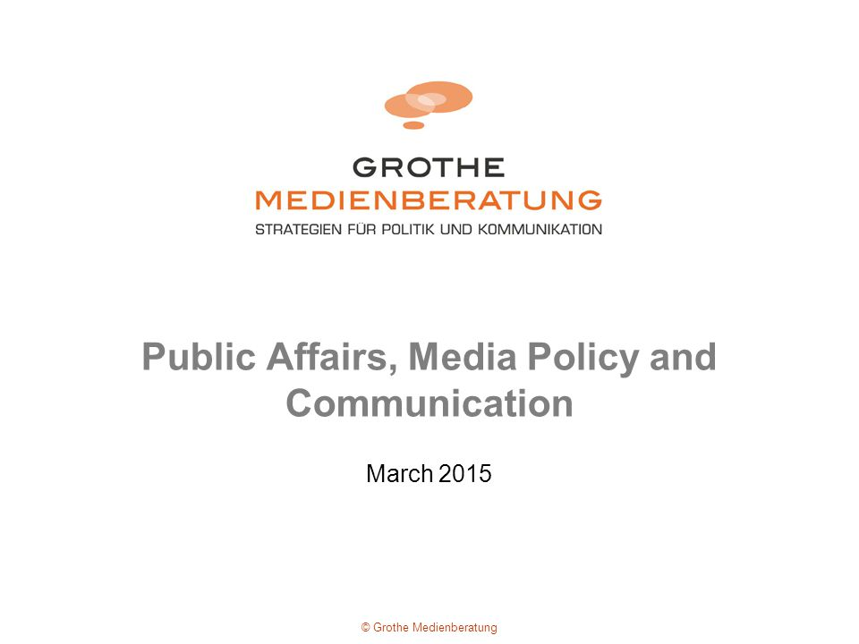 Public Affairs, Media Policy and Communication March 2015 © Grothe Medienberatung