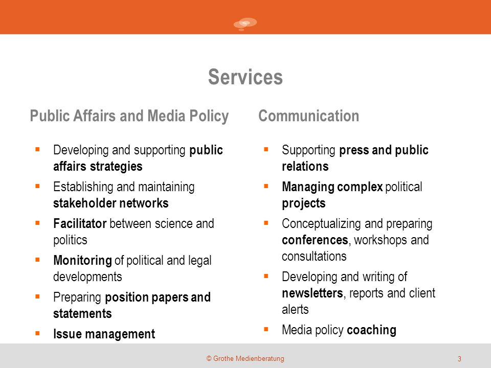 Services © Grothe Medienberatung  Developing and supporting public affairs strategies  Establishing and maintaining stakeholder networks  Facilitat