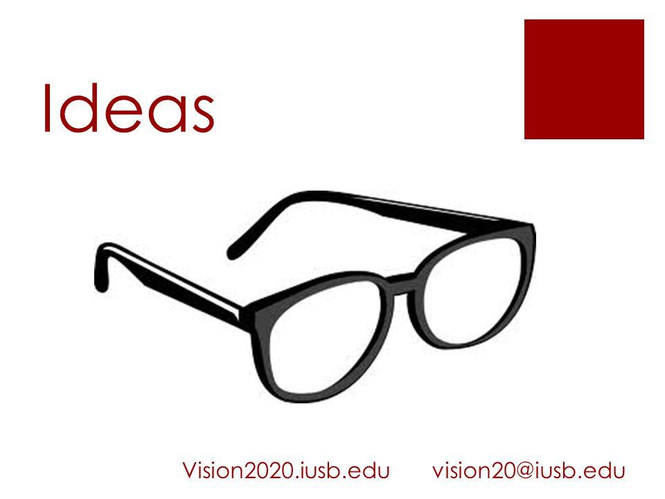Ideas Vision2020.iusb.edu vision20@iusb.edu