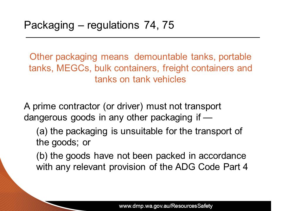 www.dmp.wa.gov.au/ResourcesSafety Packaging – regulations 74, 75 Other packaging means demountable tanks, portable tanks, MEGCs, bulk containers, frei