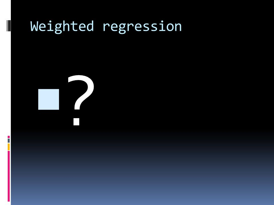 Weighted regression  
