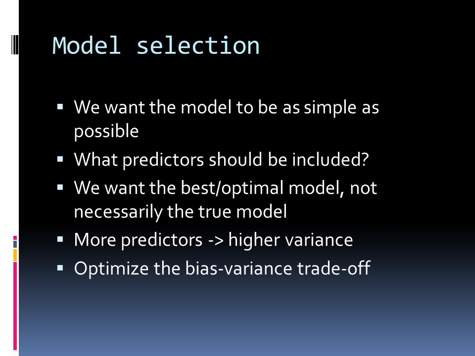 Model selection  We want the model to be as simple as possible  What predictors should be included.
