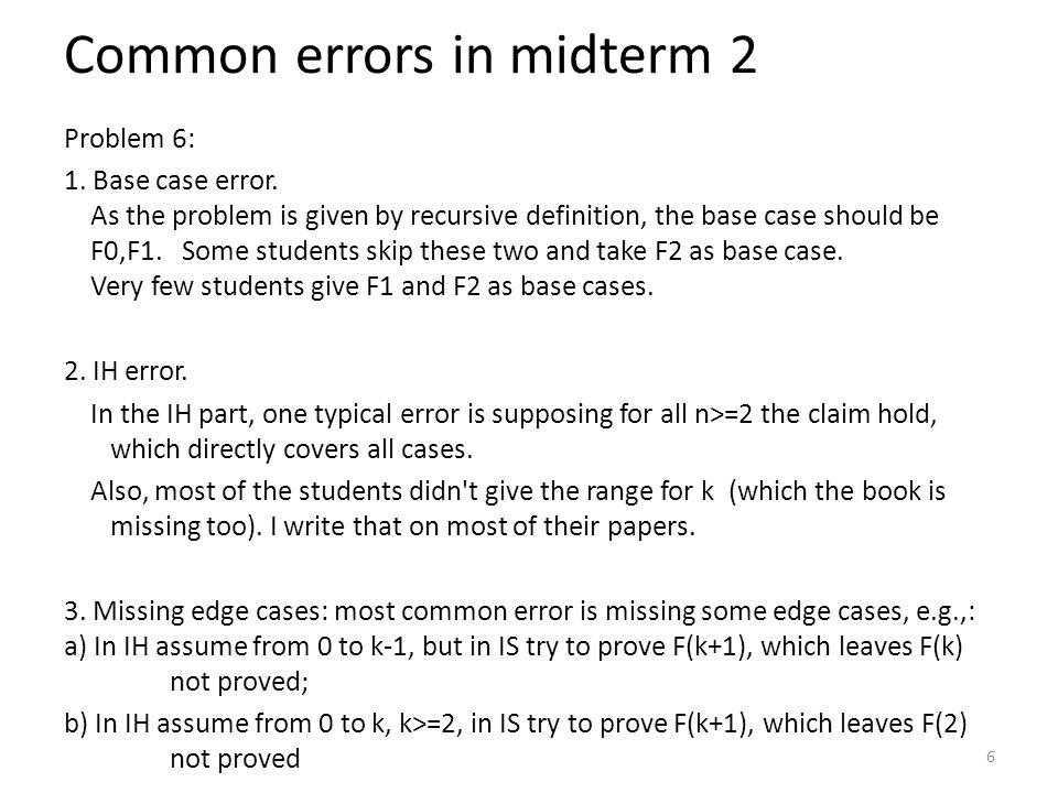 Common errors in midterm 2 Problem 6: 1. Base case error.