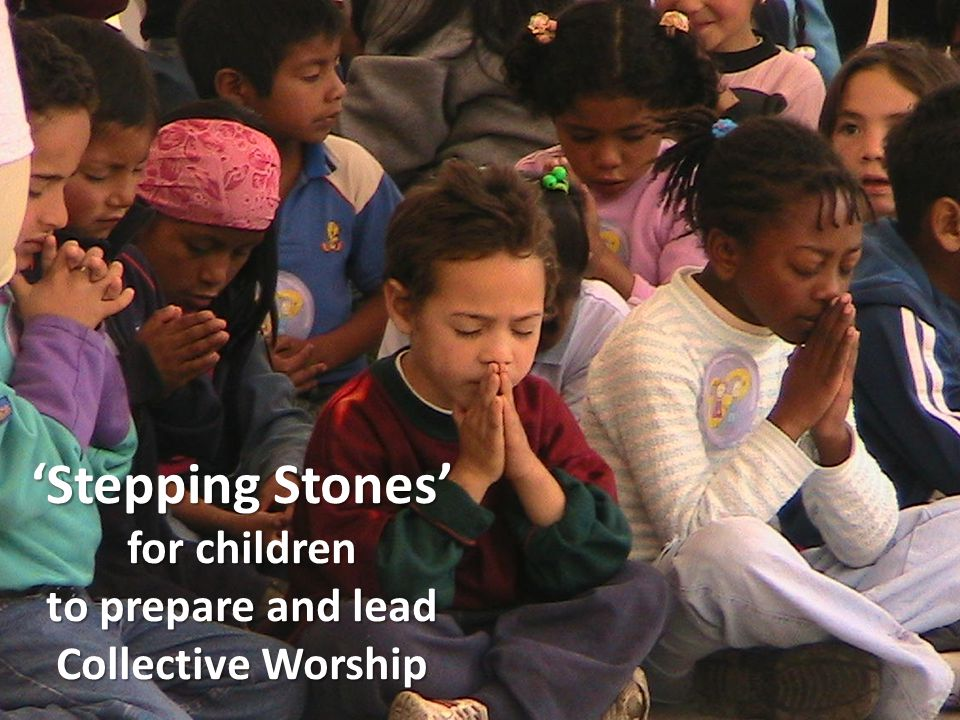 'Stepping Stones' for children to prepare and lead Collective Worship