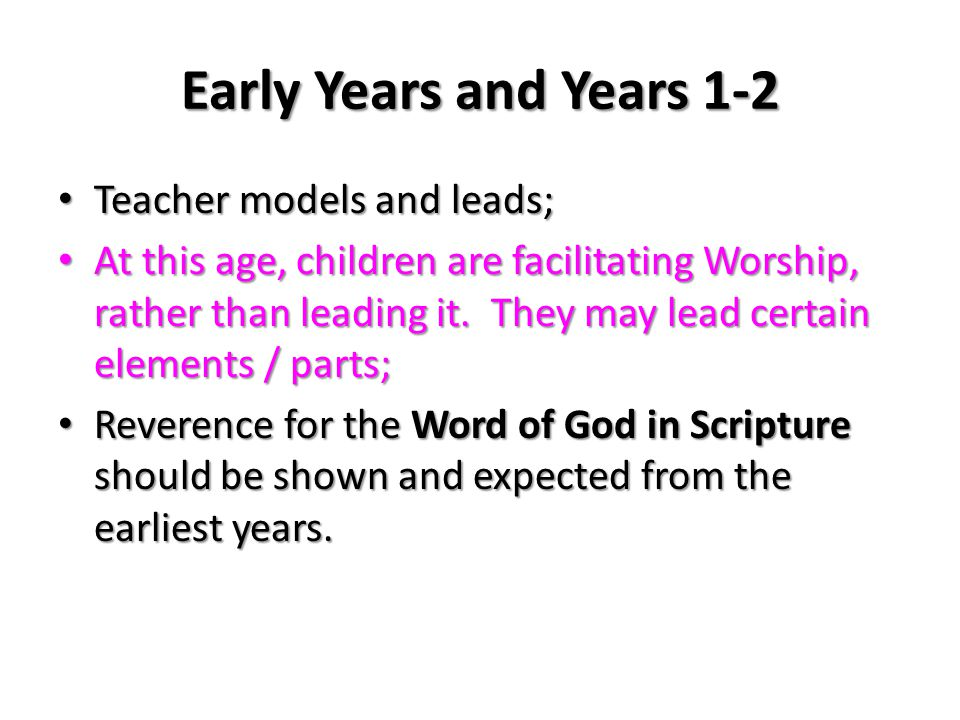 Early Years and Years 1-2 Teacher models and leads; Teacher models and leads; At this age, children are facilitating Worship, rather than leading it.