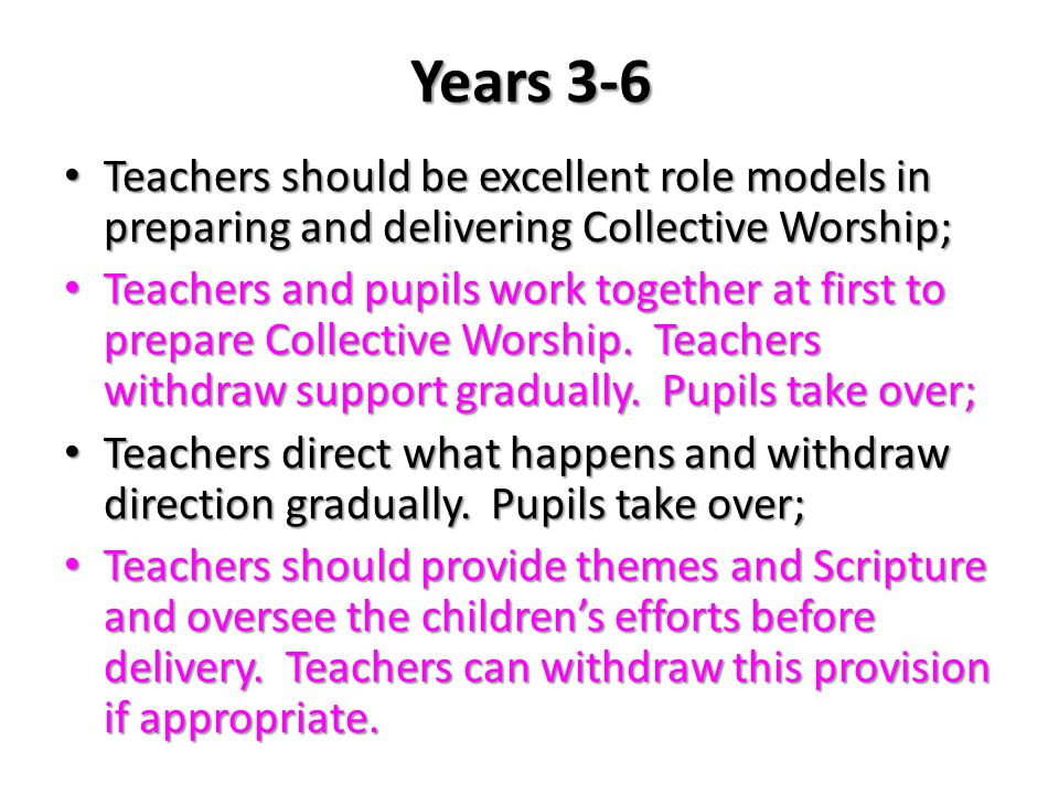 Years 3-6 Teachers should be excellent role models in preparing and delivering Collective Worship; Teachers should be excellent role models in prepari
