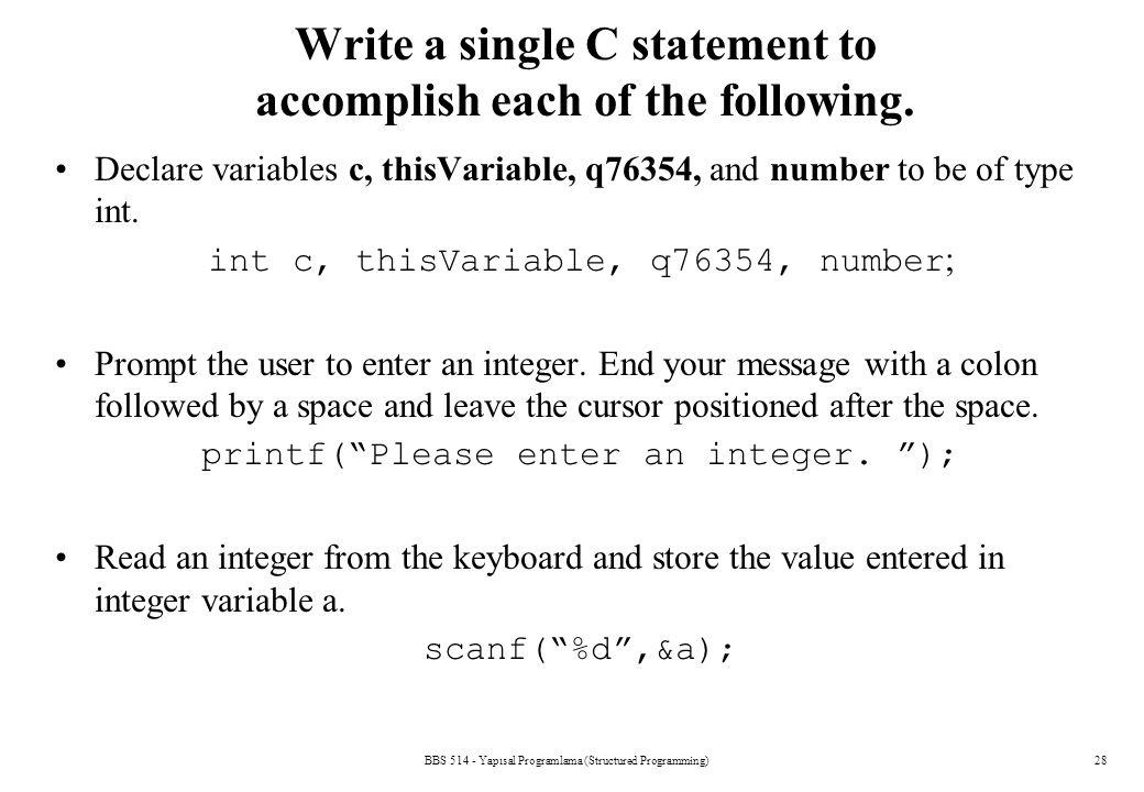 BBS 514 - Yapısal Programlama (Structured Programming)28 Write a single C statement to accomplish each of the following. Declare variables c, thisVari