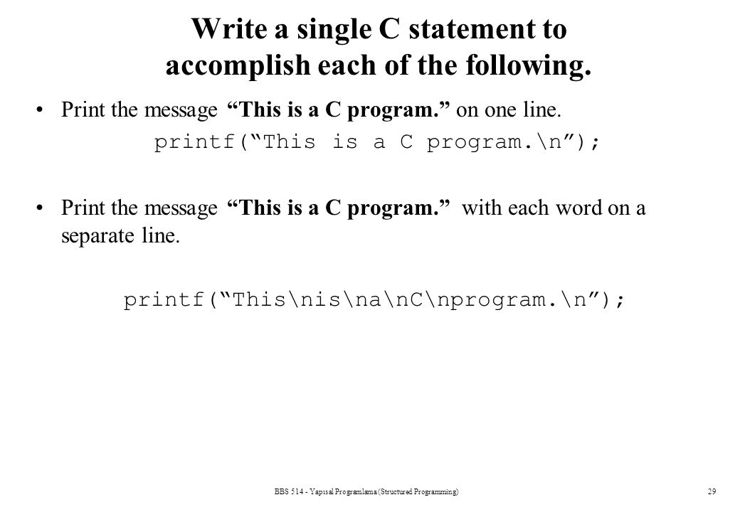 """BBS 514 - Yapısal Programlama (Structured Programming)29 Write a single C statement to accomplish each of the following. Print the message """"This is a"""