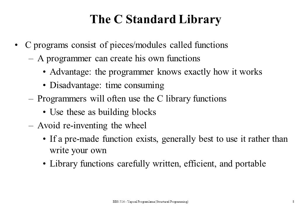 BBS 514 - Yapısal Programlama (Structured Programming)19 Another Simple C Program /* Printing multiple lines with a single printf*/ #include int main (void) { printf( Welcome\nto\nC!\n ); return 0; } Welcome to C!