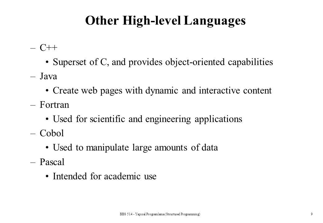BBS 514 - Yapısal Programlama (Structured Programming)9 Other High-level Languages –C++ Superset of C, and provides object-oriented capabilities –Java