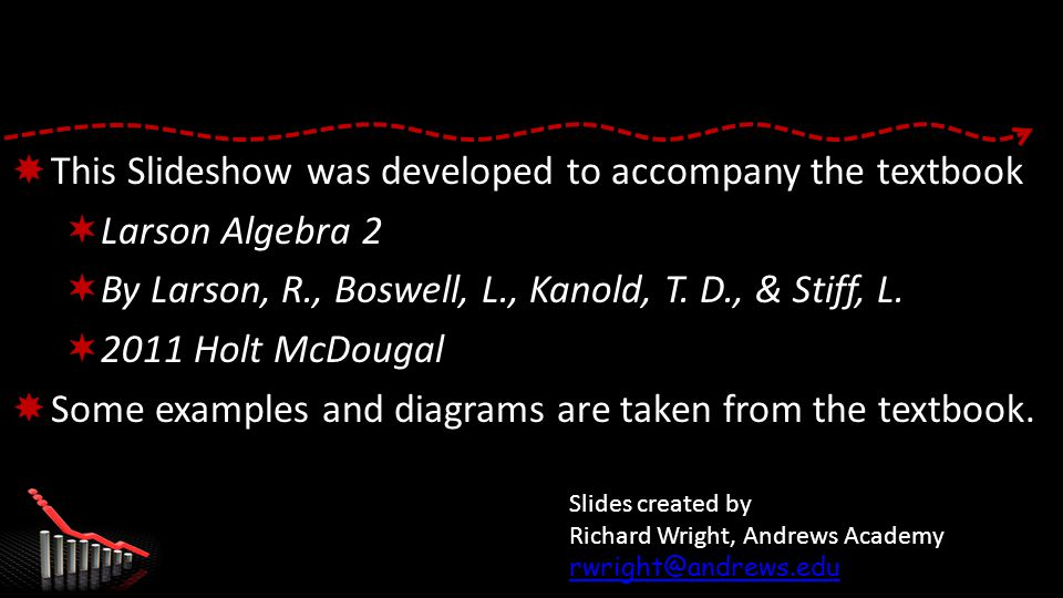  This Slideshow was developed to accompany the textbook  Larson Algebra 2  By Larson, R., Boswell, L., Kanold, T.