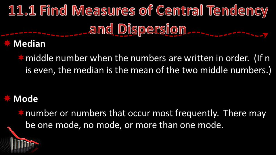  Median  middle number when the numbers are written in order.
