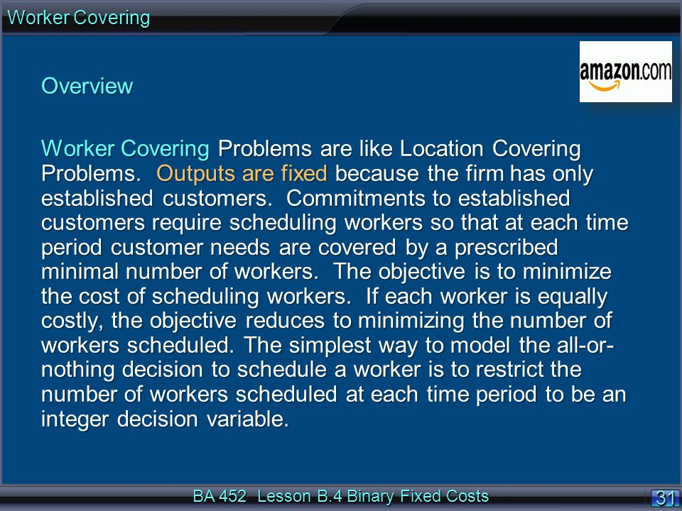 BA 452 Lesson B.4 Binary Fixed Costs 3131 Overview Worker Covering Problems are like Location Covering Problems.