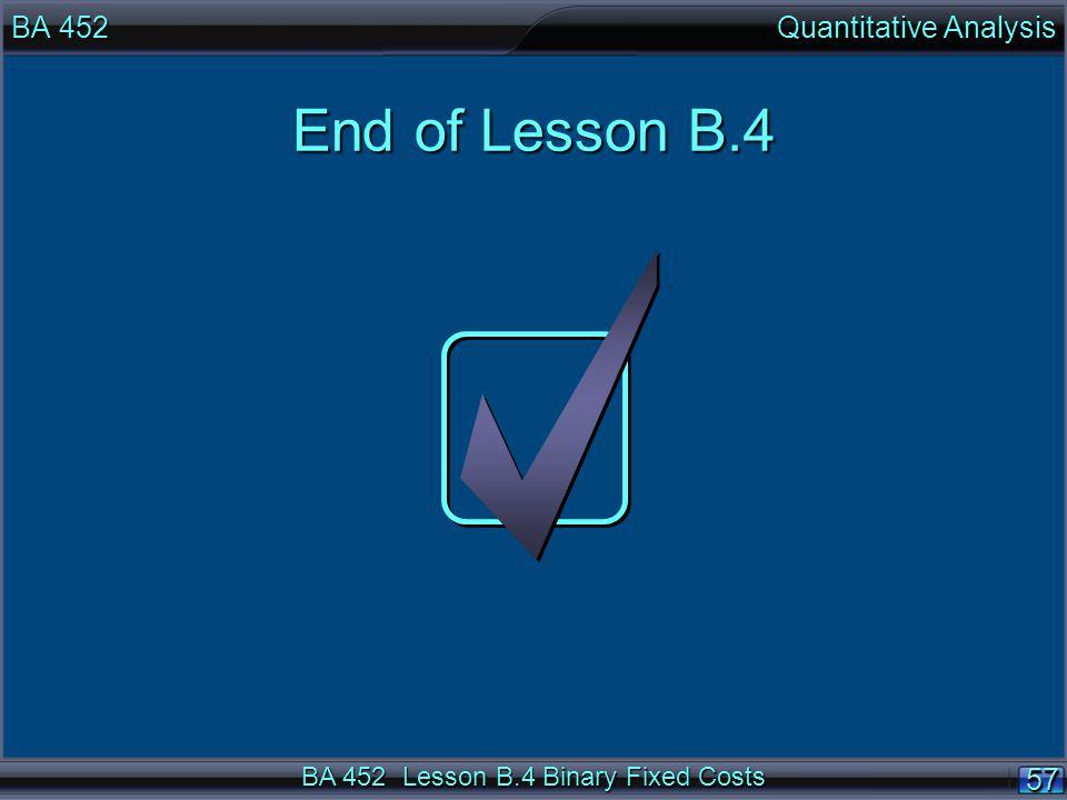 BA 452 Lesson B.4 Binary Fixed Costs 5757 BA 452 Quantitative Analysis End of Lesson B.4