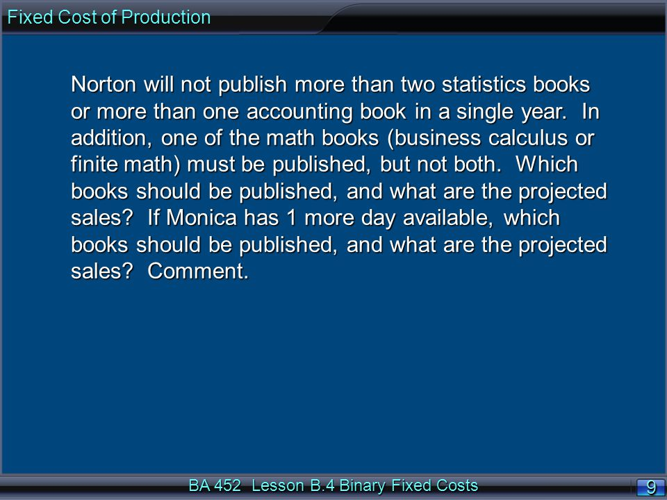 BA 452 Lesson B.4 Binary Fixed Costs 99 Norton will not publish more than two statistics books or more than one accounting book in a single year.