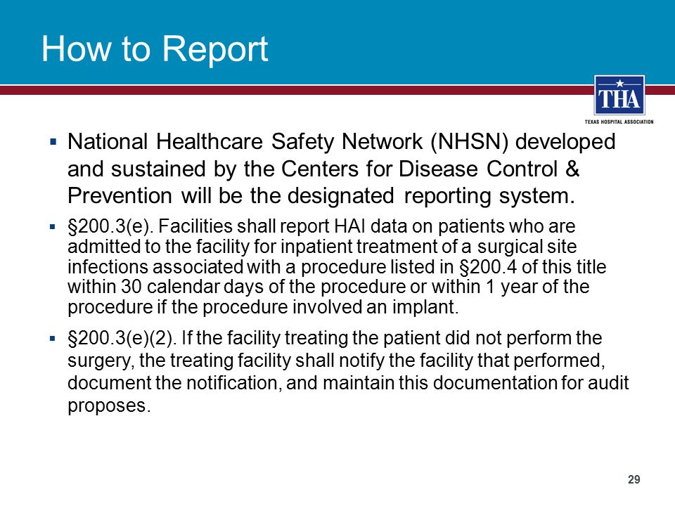 How to Report  National Healthcare Safety Network (NHSN) developed and sustained by the Centers for Disease Control & Prevention will be the designated reporting system.
