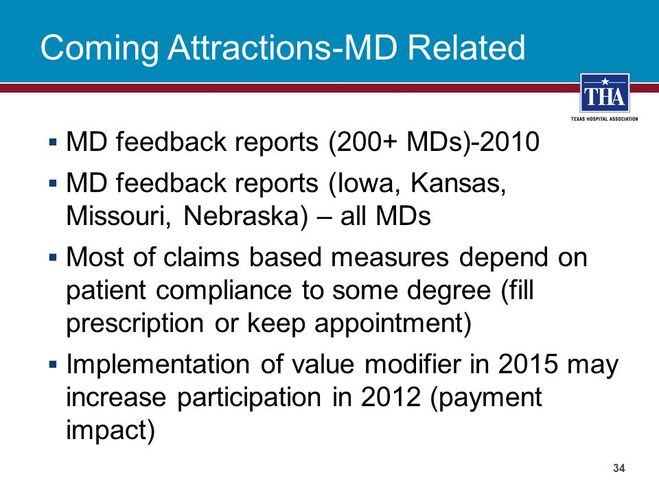 Coming Attractions-MD Related  MD feedback reports (200+ MDs)-2010  MD feedback reports (Iowa, Kansas, Missouri, Nebraska) – all MDs  Most of claims based measures depend on patient compliance to some degree (fill prescription or keep appointment)  Implementation of value modifier in 2015 may increase participation in 2012 (payment impact) 34