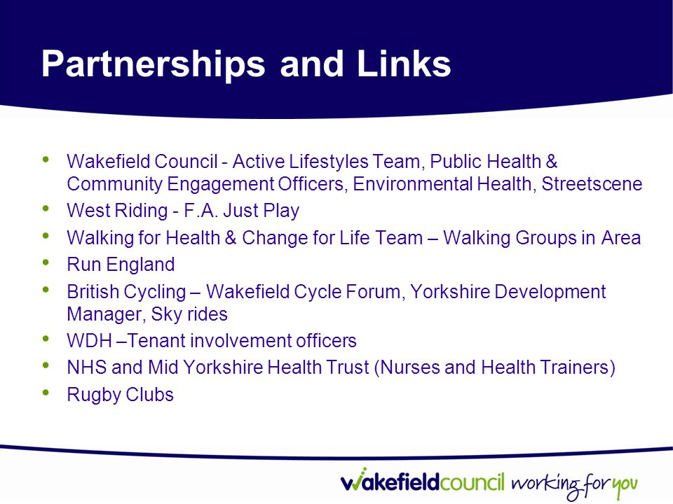 Partnerships and Links Wakefield Council - Active Lifestyles Team, Public Health & Community Engagement Officers, Environmental Health, Streetscene We