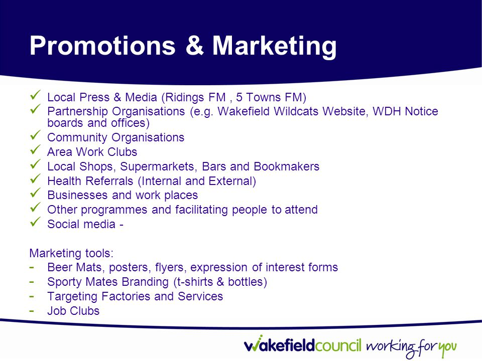 Promotions & Marketing Local Press & Media (Ridings FM, 5 Towns FM) Partnership Organisations (e.g. Wakefield Wildcats Website, WDH Notice boards and