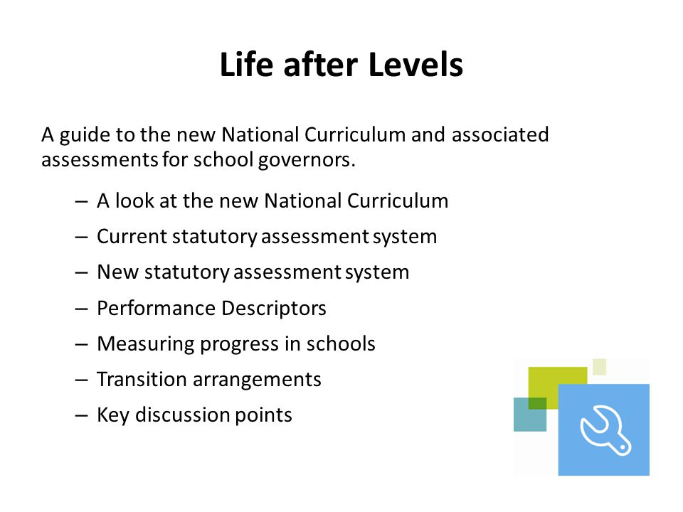 Life after Levels A guide to the new National Curriculum and associated assessments for school governors. – A look at the new National Curriculum – Cu