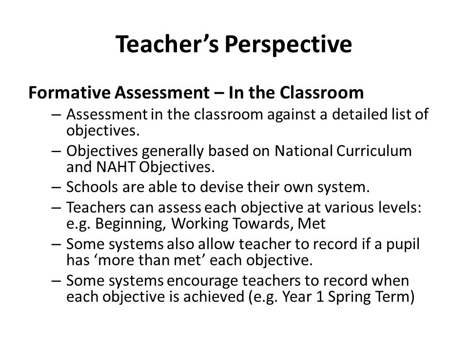 Management Perspective Summative Assessment Provide an overview of each student and of groups of students Typically recording whether pupil is secure in the work for their Year Group.