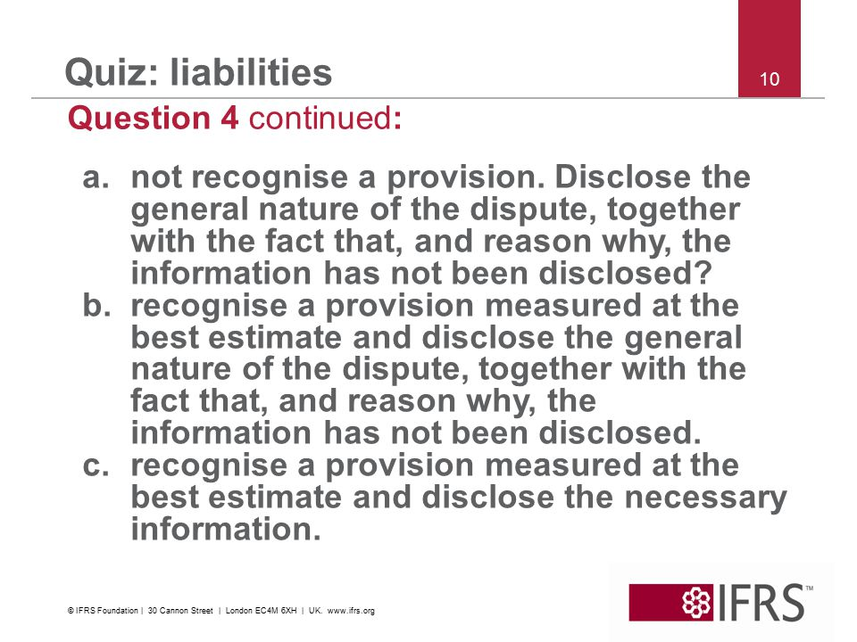 10 Quiz: liabilities Question 4 continued: a.not recognise a provision.