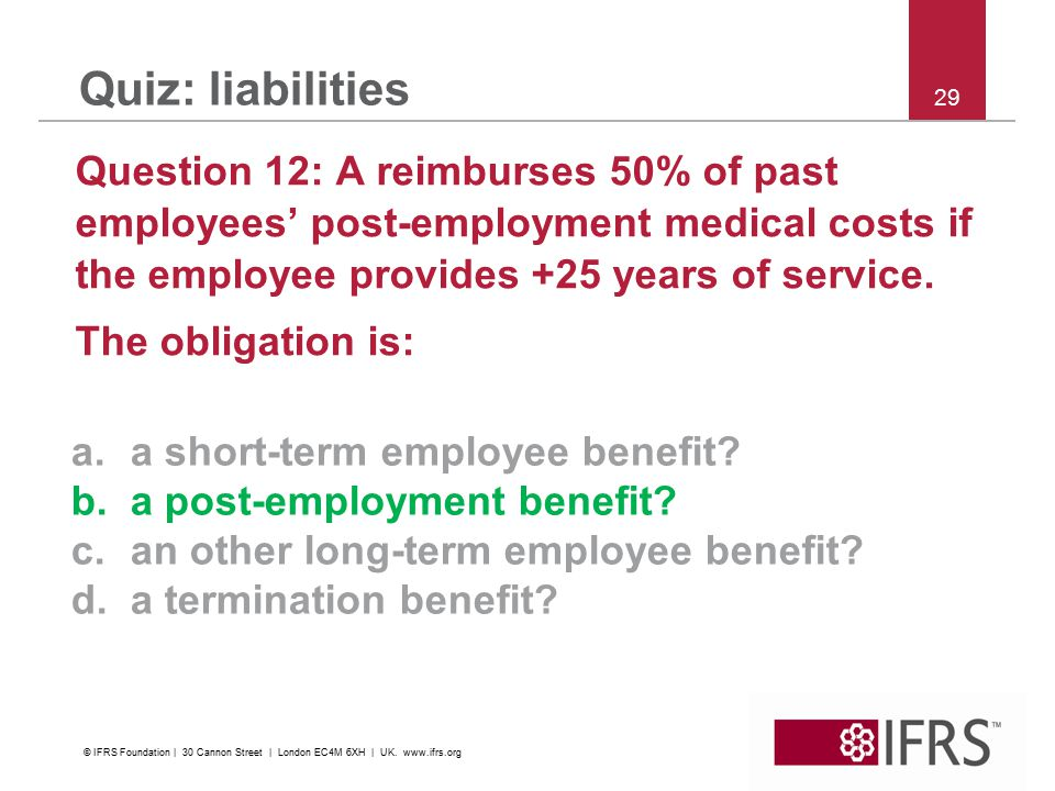 29 Quiz: liabilities Question 12: A reimburses 50% of past employees' post-employment medical costs if the employee provides +25 years of service.