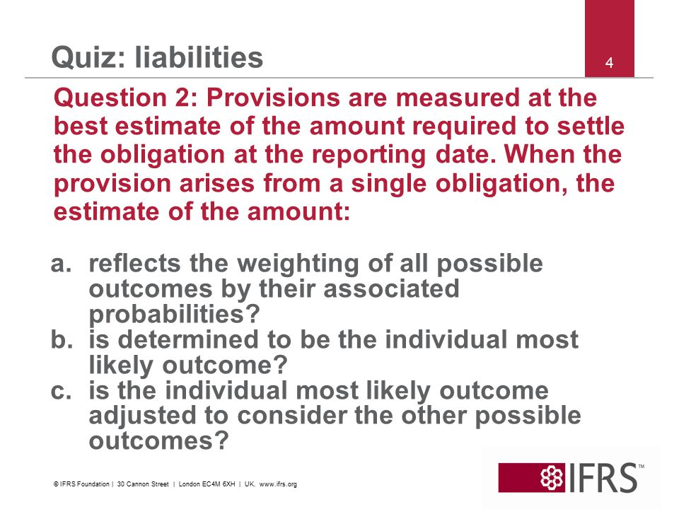 4 Quiz: liabilities Question 2: Provisions are measured at the best estimate of the amount required to settle the obligation at the reporting date. Wh