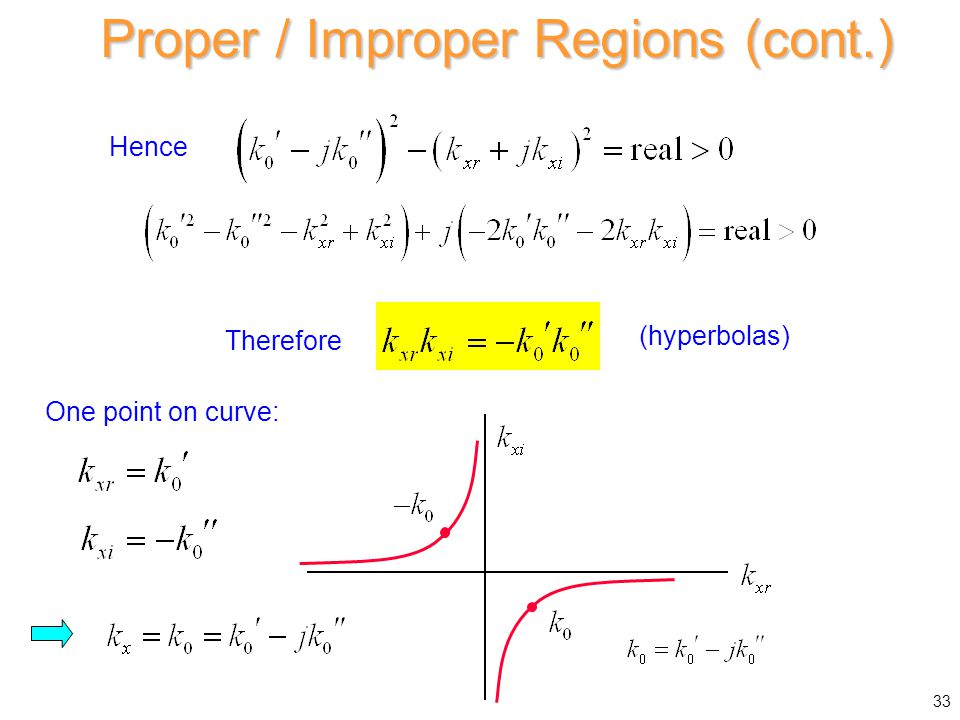 Proper / Improper Regions (cont.) Hence One point on curve: Therefore (hyperbolas) 33