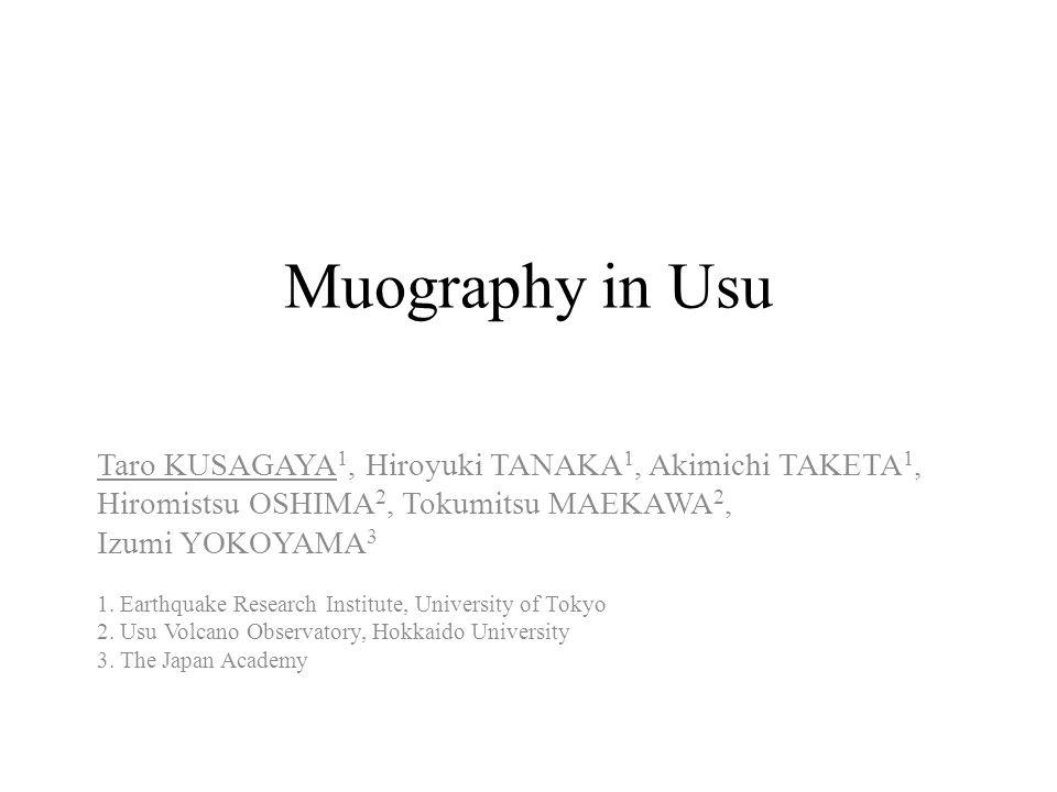 Muography in Usu Taro KUSAGAYA 1, Hiroyuki TANAKA 1, Akimichi TAKETA 1, Hiromistsu OSHIMA 2, Tokumitsu MAEKAWA 2, Izumi YOKOYAMA 3 1.
