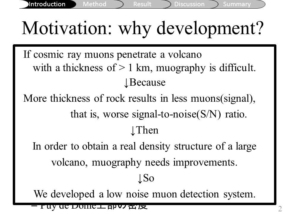 Introduction MethodResultDiscussionSummary Motivation: why development.