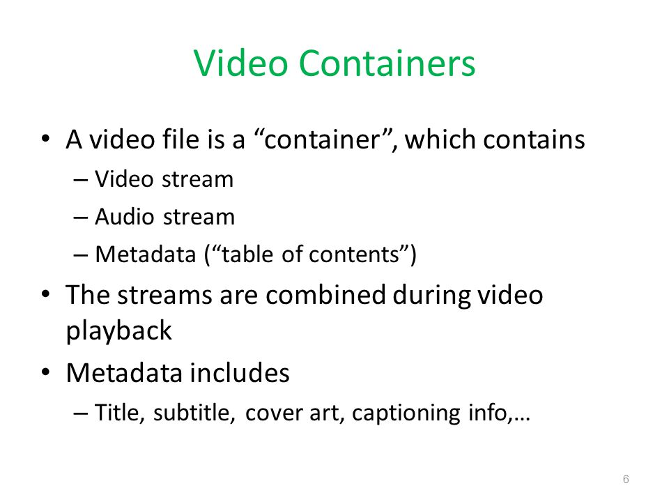 (Current) Video Container File Formats MP4 ( video_file.mp4) – H.264 (video codec format) + AAC (audio codec format) Ogg (video_file.org,.ogv, or.ogg) – Theora (video codec format) + Vorbis (audio codec format) WebM ( video_file.webm ) – VP8 (video codec format) + Vorbis (audio codec format) 7