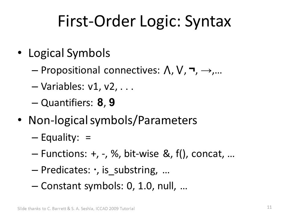 11 First-Order Logic: Syntax Logical Symbols – Propositional connectives: ⋀, ⋁, ¬, →,… – Variables: v1, v2,... – Quantifiers: 8, 9 Non-logical symbols