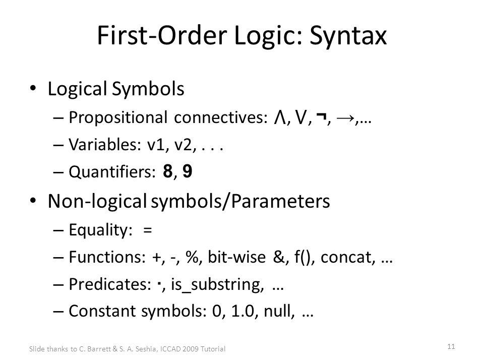 11 First-Order Logic: Syntax Logical Symbols – Propositional connectives: ⋀, ⋁, ¬, →,… – Variables: v1, v2,...