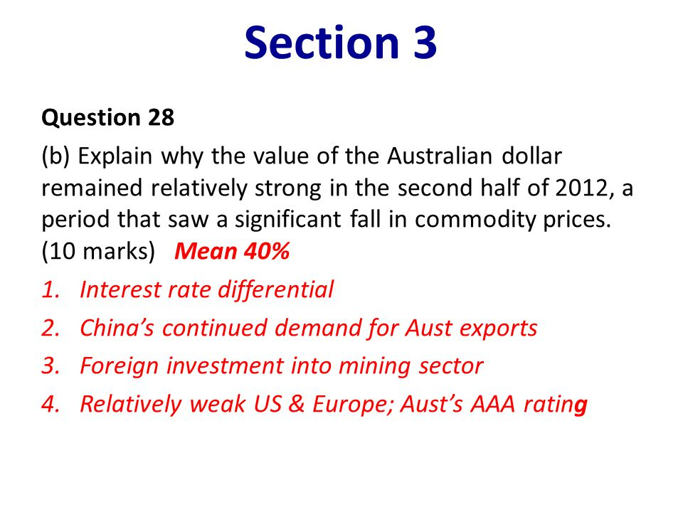 Section 3 Question 28 (b) Explain why the value of the Australian dollar remained relatively strong in the second half of 2012, a period that saw a si