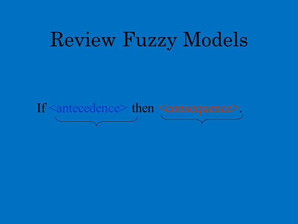 Review Fuzzy Models If then.