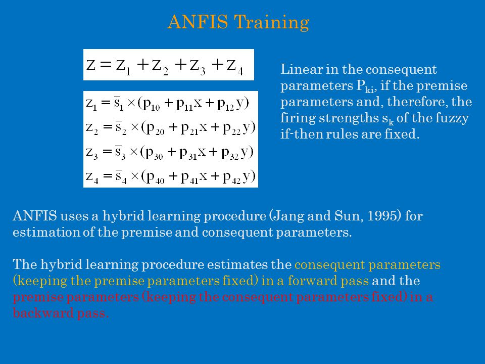 ANFIS Training Linear in the consequent parameters P ki, if the premise parameters and, therefore, the firing strengths s k of the fuzzy if-then rules