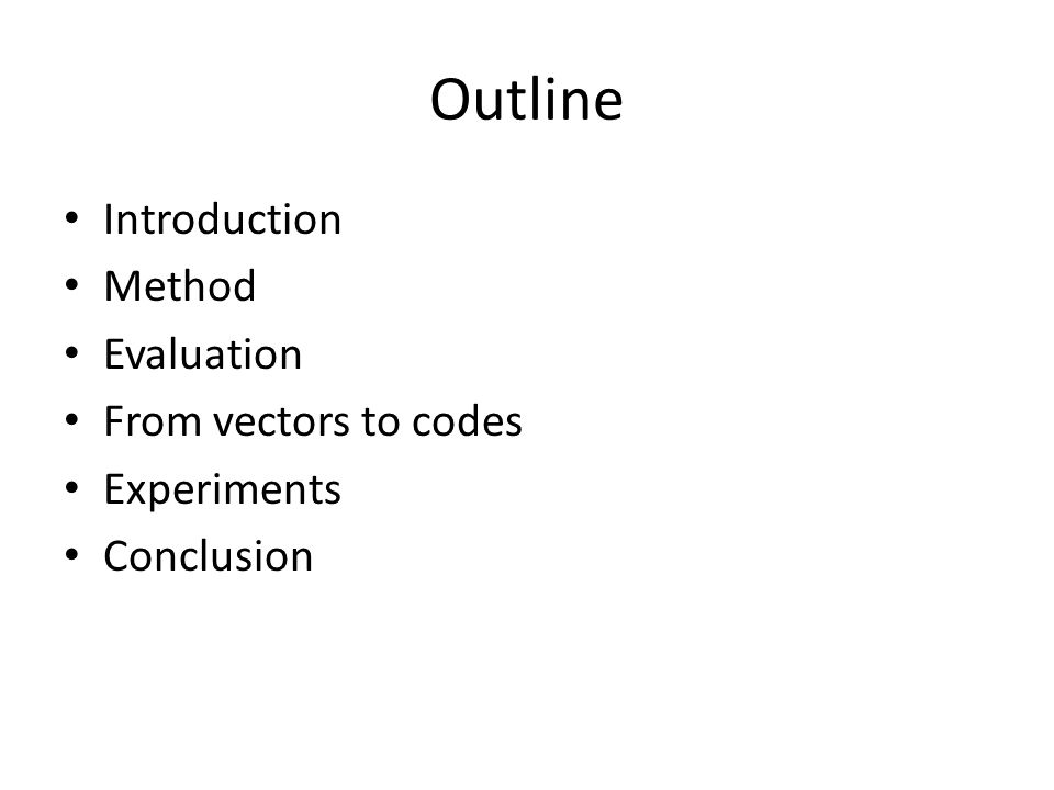 Outline Introduction Method Evaluation From vectors to codes Experiments Conclusion