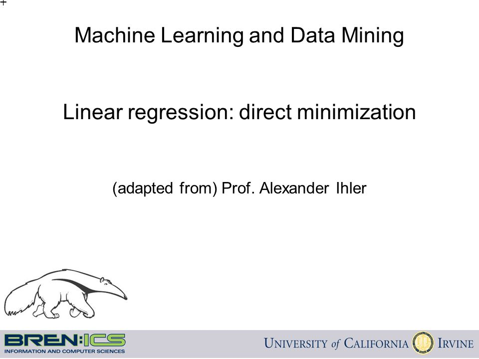 Machine Learning and Data Mining Linear regression: direct minimization (adapted from) Prof. Alexander Ihler +