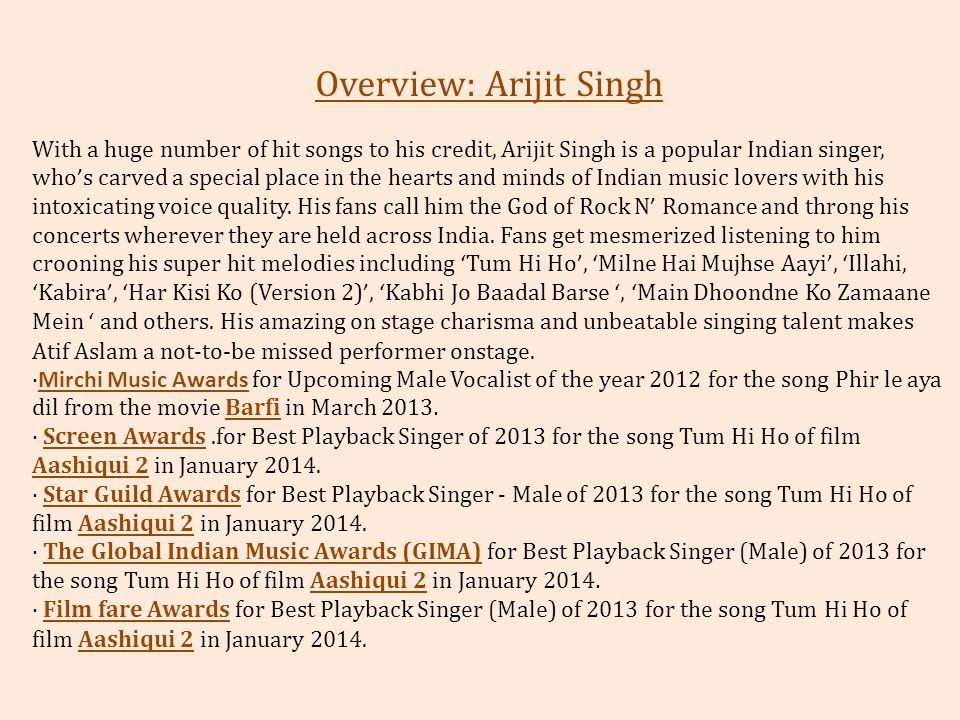 Overview: Arijit Singh With a huge number of hit songs to his credit, Arijit Singh is a popular Indian singer, who ' s carved a special place in the h