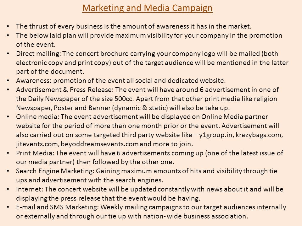 Marketing and Media Campaign The thrust of every business is the amount of awareness it has in the market. The below laid plan will provide maximum vi