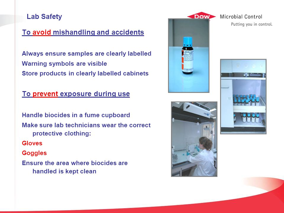 To avoid mishandling and accidents Always ensure samples are clearly labelled Warning symbols are visible Store products in clearly labelled cabinets