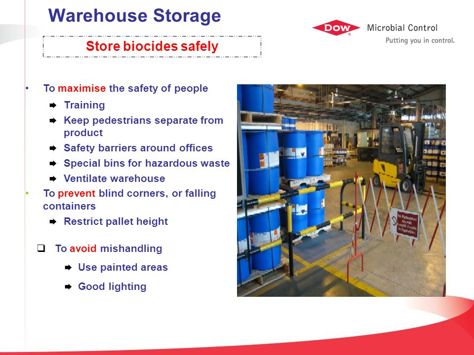 Warehouse Storage Store biocides safely To maximise the safety of people  Training  Keep pedestrians separate from product  Safety barriers around