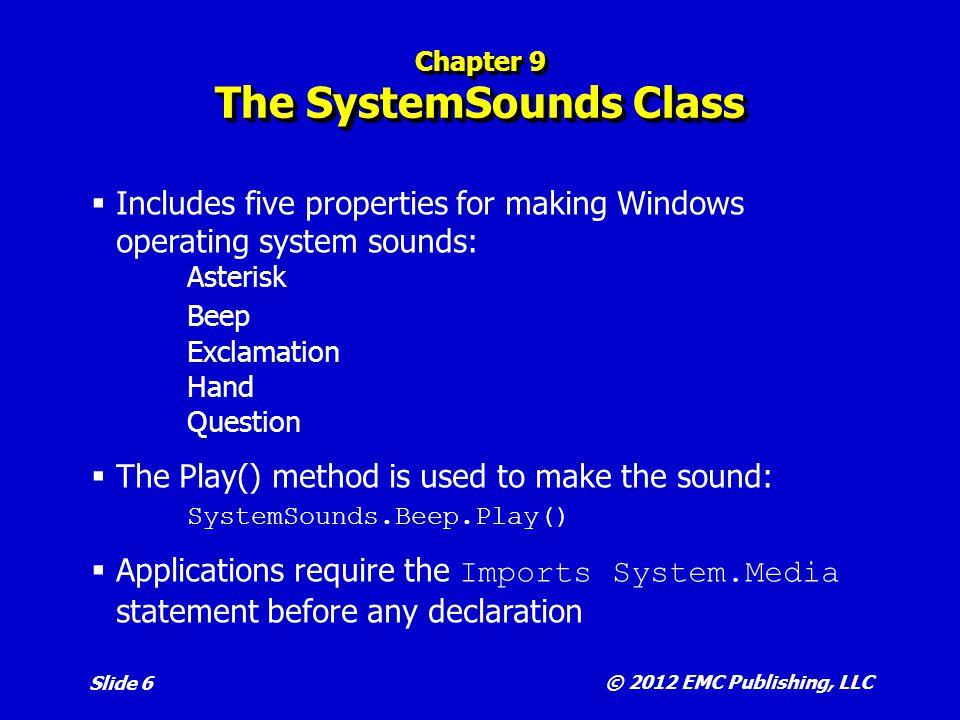 © 2012 EMC Publishing, LLC Slide 7 Chapter 9 Playing Sound Files  Visual Basic applications can play Windows WAV audio files.