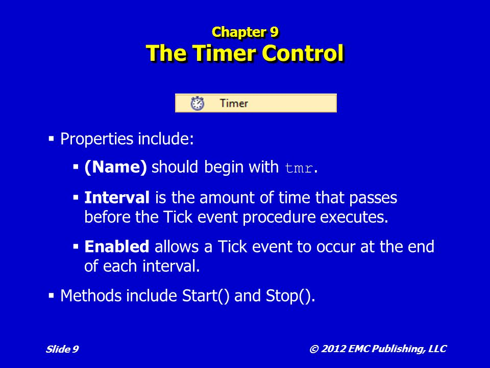 © 2012 EMC Publishing, LLC Slide 10 Chapter 9 Animation  Uses a timer control object and a set of images.