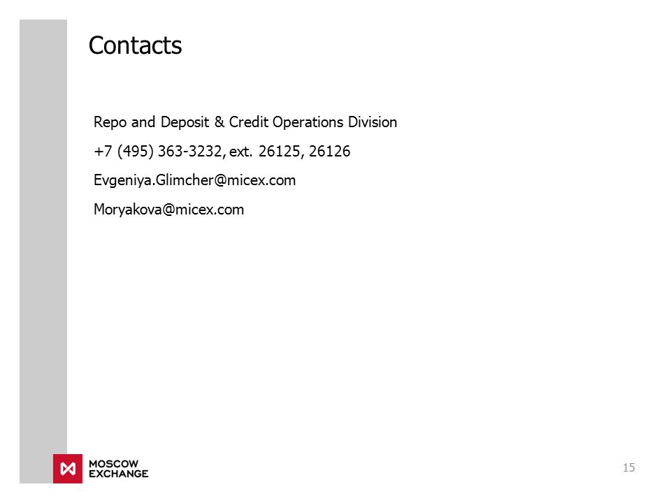 15 Contacts Repo and Deposit & Credit Operations Division +7 (495) 363-3232, ext.