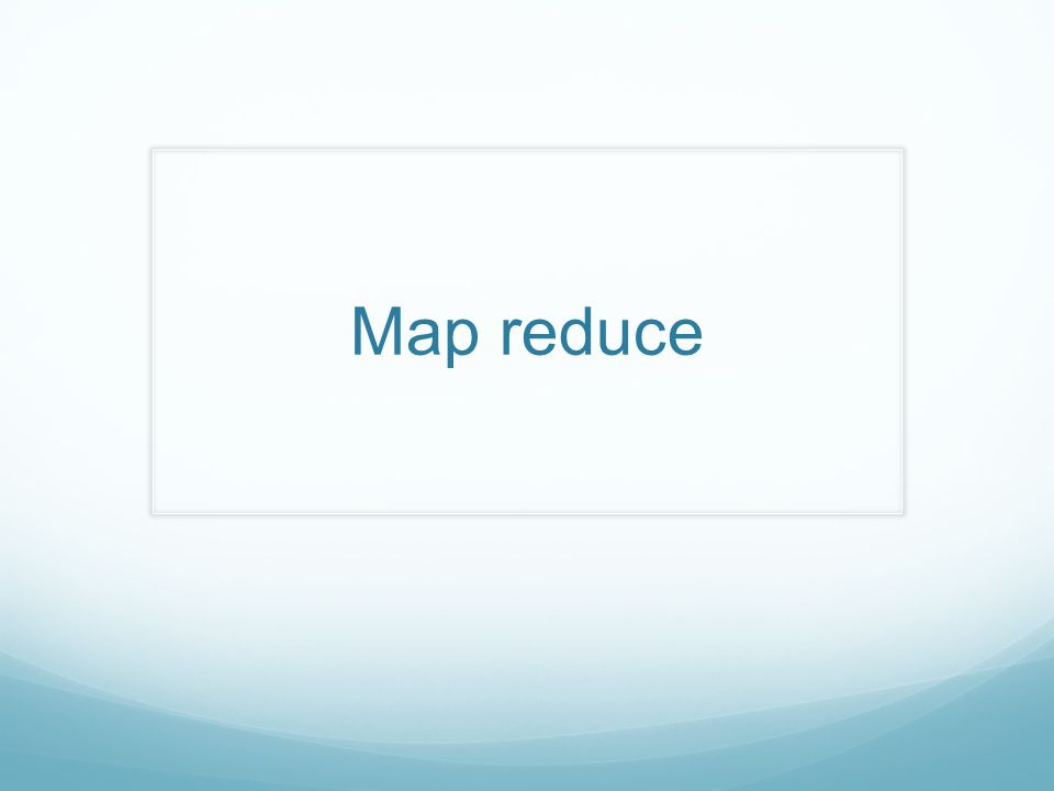 Map reduce
